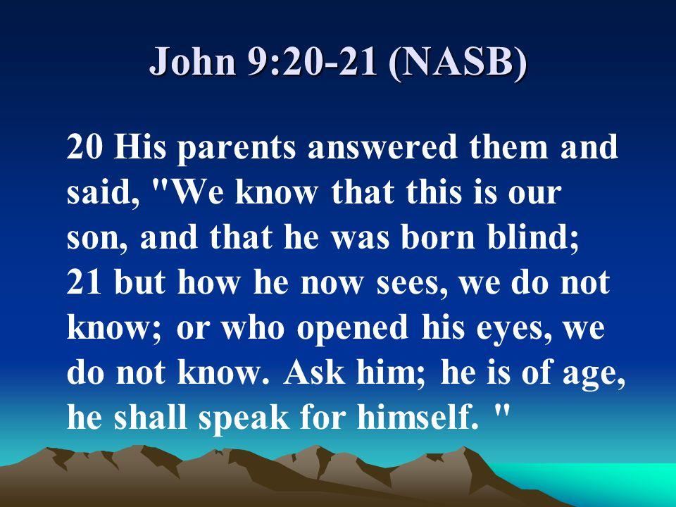 John 9:20-21 (NASB)
