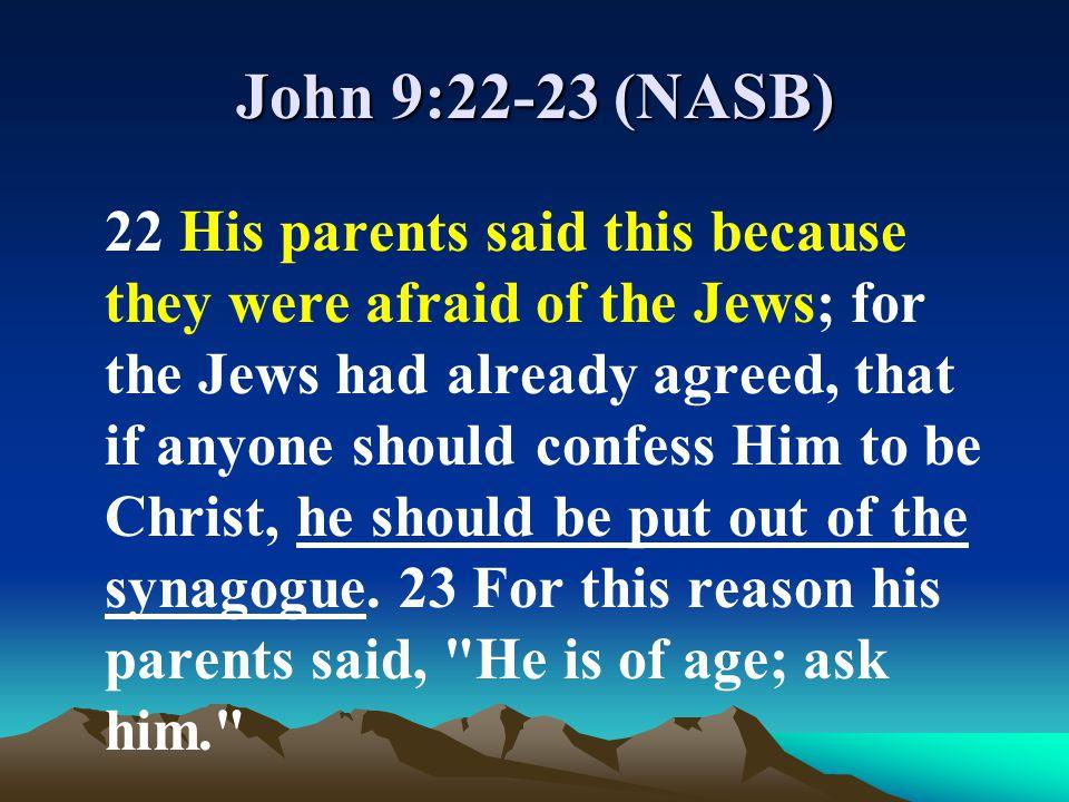 John 9:22-23 (NASB)