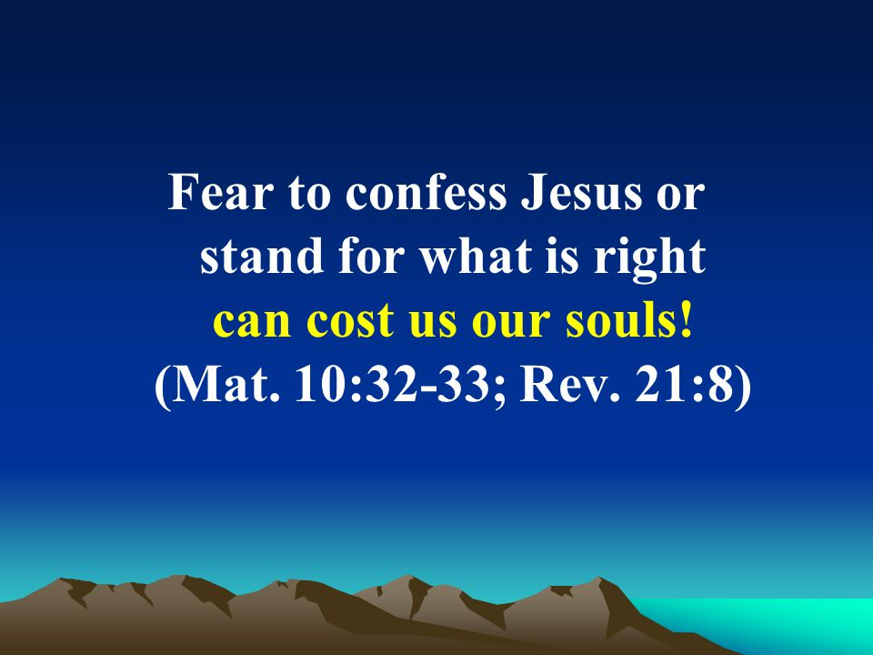 Fear to confess Jesus or stand for what is right can cost us our souls