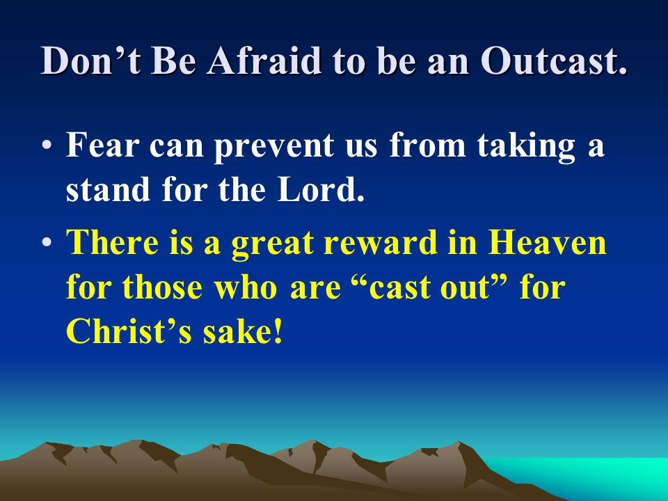 Don't Be Afraid to be an Outcast.
