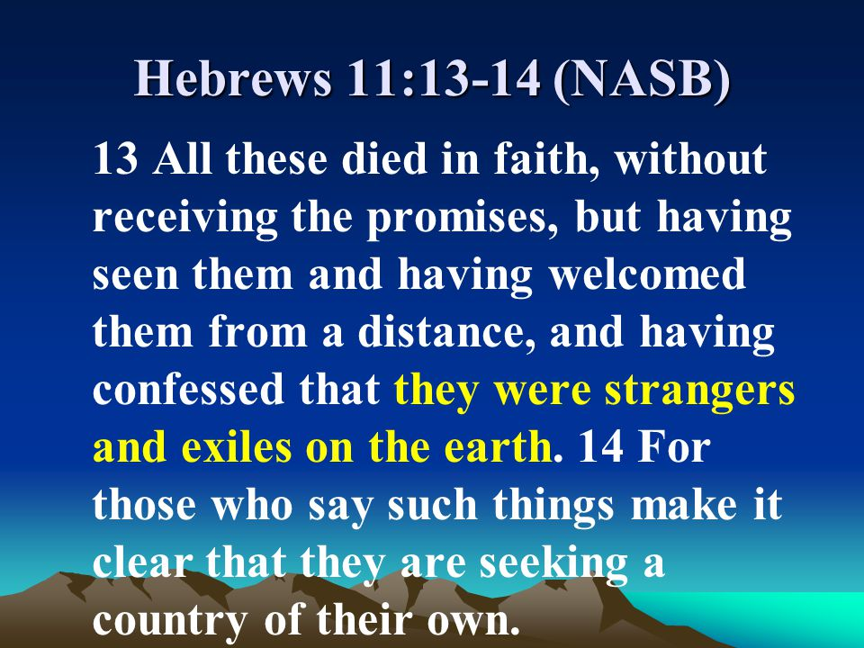 Hebrews 11:13-14 (NASB)