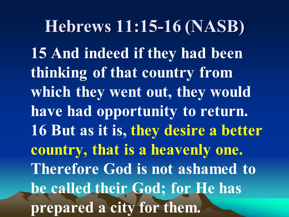 Hebrews 11:15-16 (NASB)