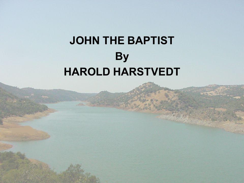 JOHN THE BAPTIST By HAROLD HARSTVEDT
