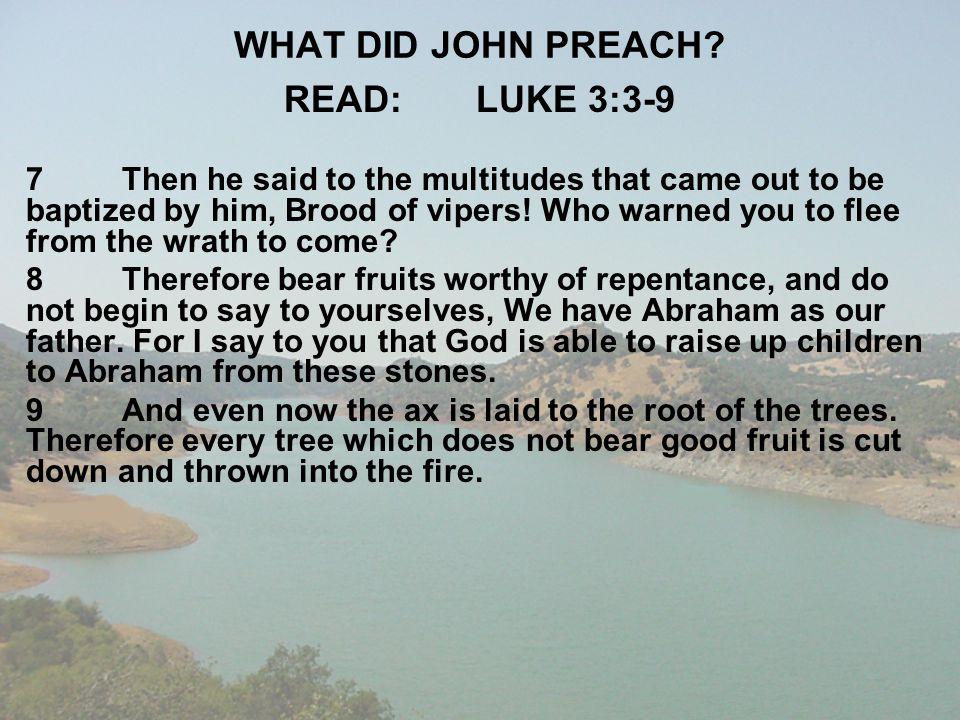 WHAT DID JOHN PREACH READ: LUKE 3:3-9