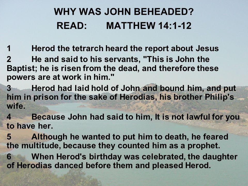 WHY WAS JOHN BEHEADED READ: MATTHEW 14:1-12