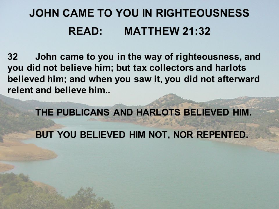 JOHN CAME TO YOU IN RIGHTEOUSNESS