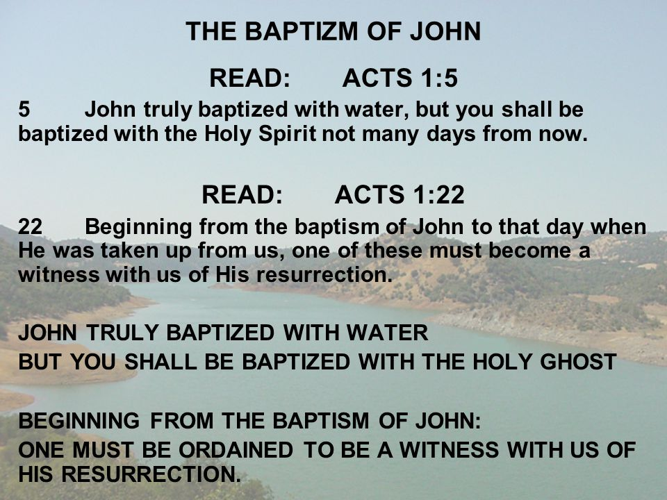THE BAPTIZM OF JOHN READ: ACTS 1:5 READ: ACTS 1:22