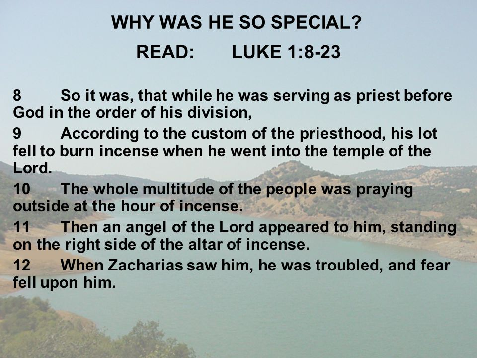 WHY WAS HE SO SPECIAL READ: LUKE 1:8-23
