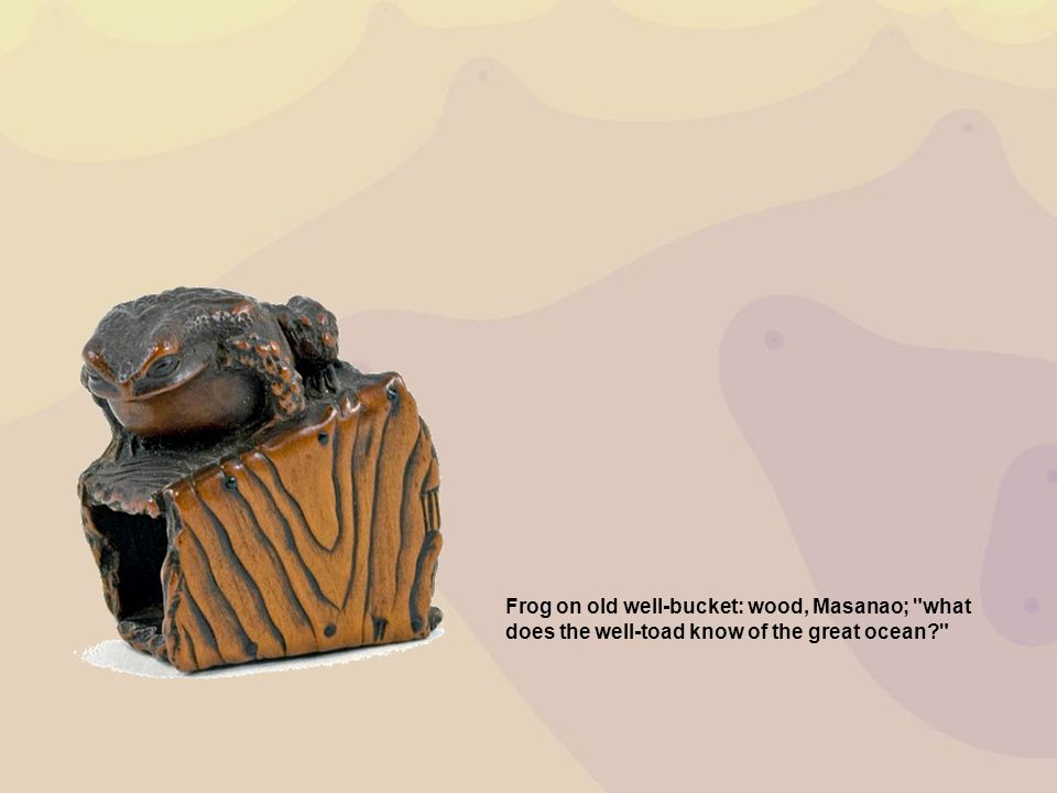 Frog on old well-bucke​t: wood, Masanao; what does the well-toad know of the great ocean