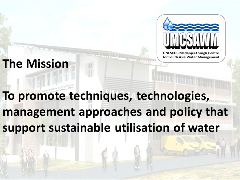 The Mission To promote techniques, technologies, management approaches and policy that support sustainable utilisation of water.