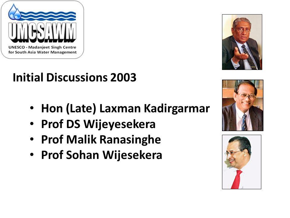 Initial Discussions 2003 Hon (Late) Laxman Kadirgarmar. Prof DS Wijeyesekera. Prof Malik Ranasinghe.