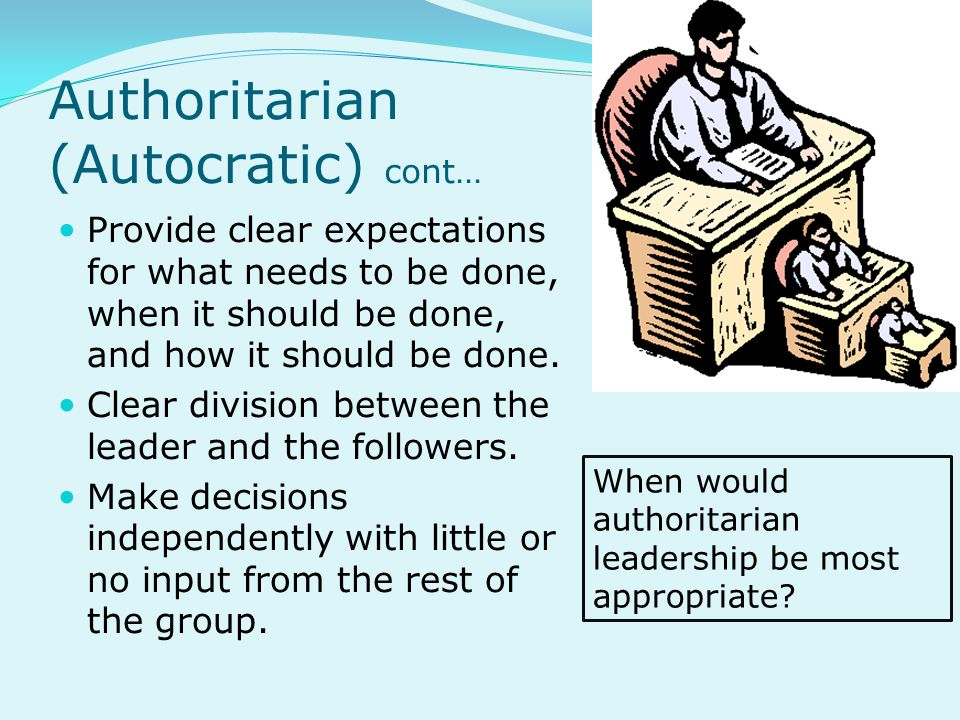 Authoritarian (Autocratic) cont…