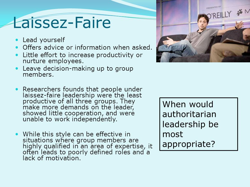 Laissez-Faire When would authoritarian leadership be most appropriate