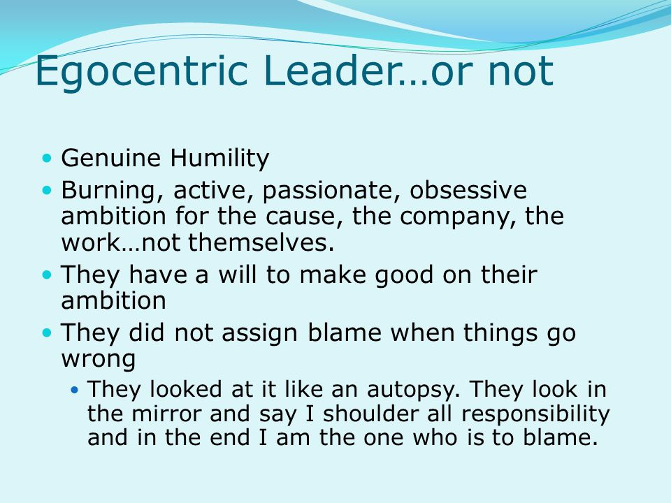 Egocentric Leader…or not