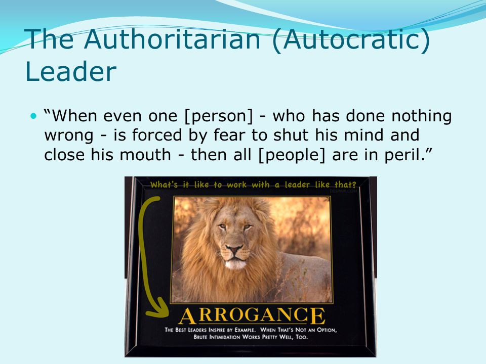 The Authoritarian (Autocratic) Leader