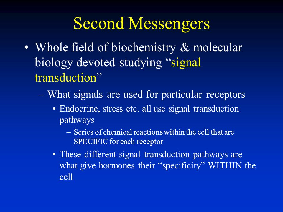 Second Messengers Whole field of biochemistry & molecular biology devoted studying signal transduction