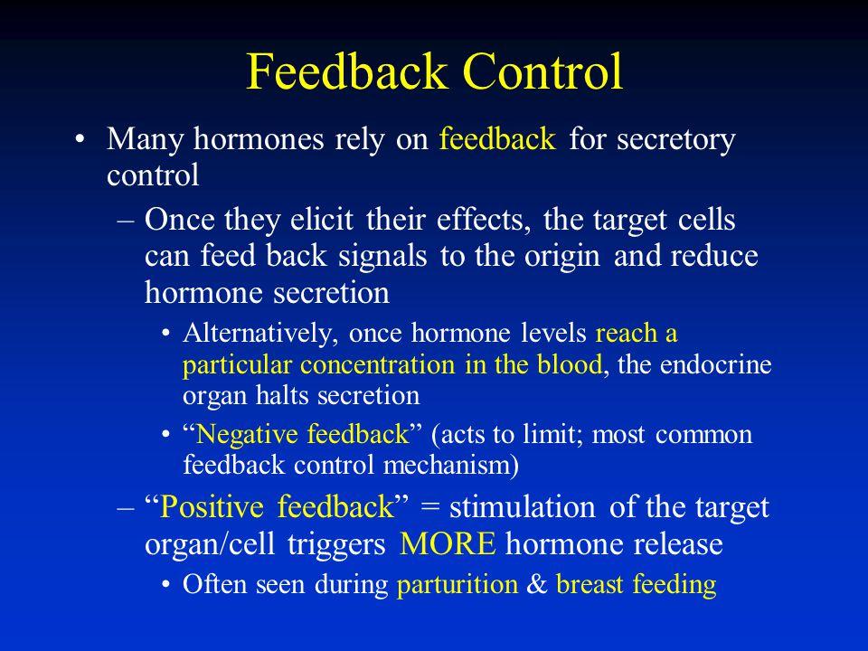 Feedback Control Many hormones rely on feedback for secretory control