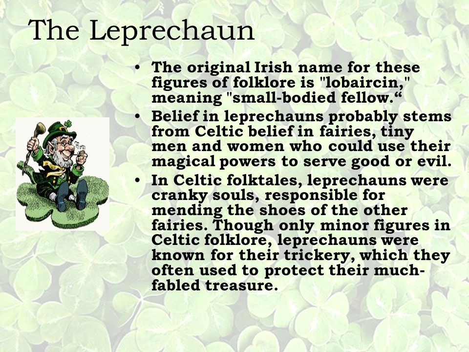 The Leprechaun The original Irish name for these figures of folklore is lobaircin, meaning small-bodied fellow.