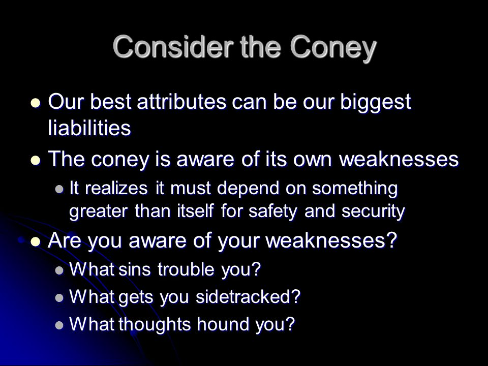 Consider the Coney Our best attributes can be our biggest liabilities