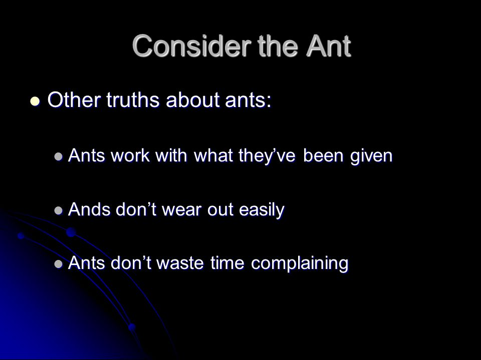 Consider the Ant Other truths about ants: