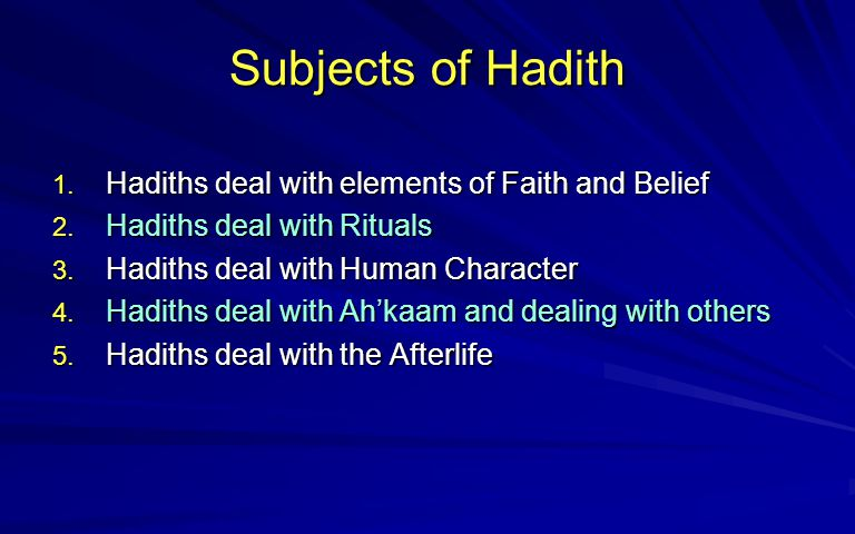 Subjects of Hadith Hadiths deal with elements of Faith and Belief
