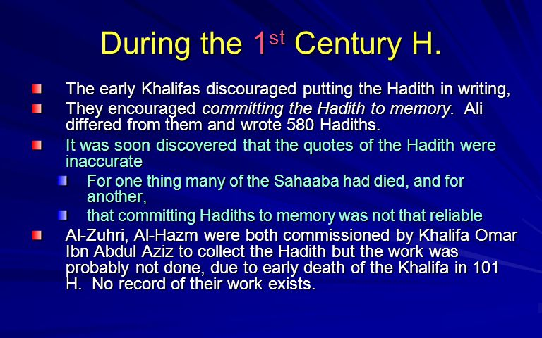During the 1st Century H. The early Khalifas discouraged putting the Hadith in writing,