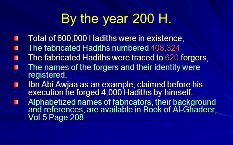 By the year 200 H. Total of 600,000 Hadiths were in existence,