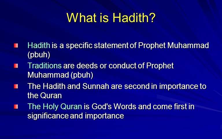 Zainul Abideen What is Hadith Hadith is a specific statement of Prophet Muhammad (pbuh) Traditions are deeds or conduct of Prophet Muhammad (pbuh)