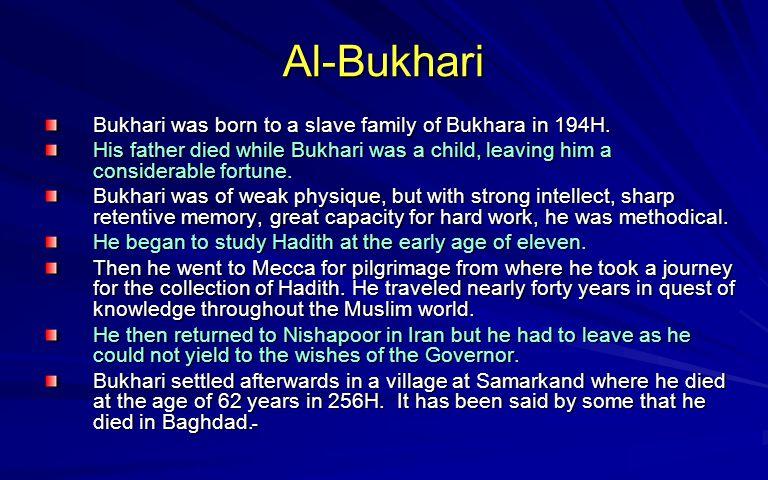 Al-Bukhari Bukhari was born to a slave family of Bukhara in 194H.
