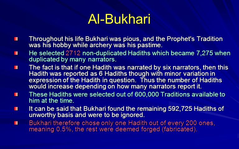 Al-Bukhari Throughout his life Bukhari was pious, and the Prophet s Tradition was his hobby while archery was his pastime.