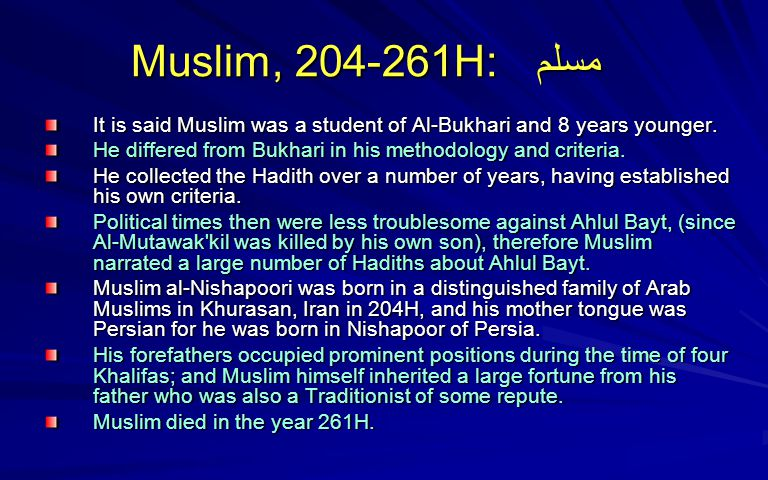 Muslim, 204-261H: مسلم It is said Muslim was a student of Al-Bukhari and 8 years younger.