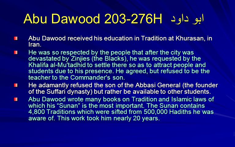 Abu Dawood 203-276H ابو داود Abu Dawood received his education in Tradition at Khurasan, in Iran.