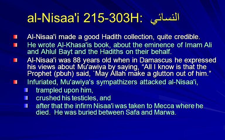 al-Nisaa i 215-303H: النسائي Al-Nisaa i made a good Hadith collection, quite credible.