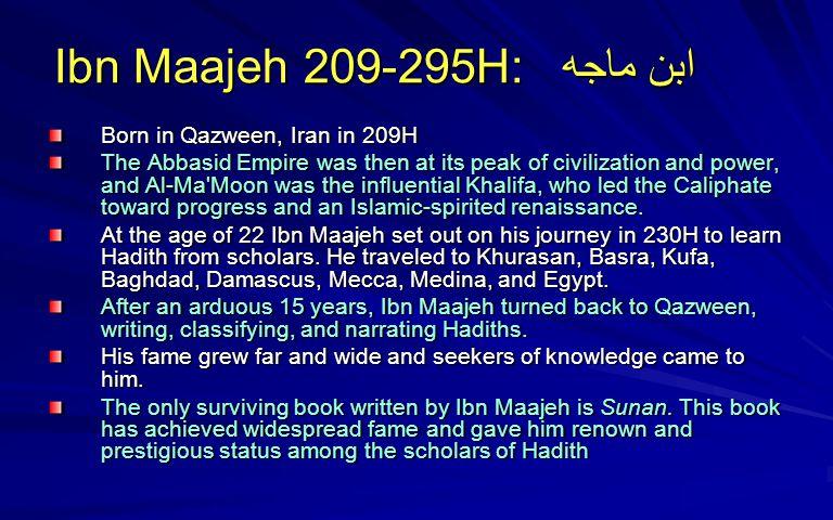 Ibn Maajeh 209-295H: ابن ماجه Born in Qazween, Iran in 209H