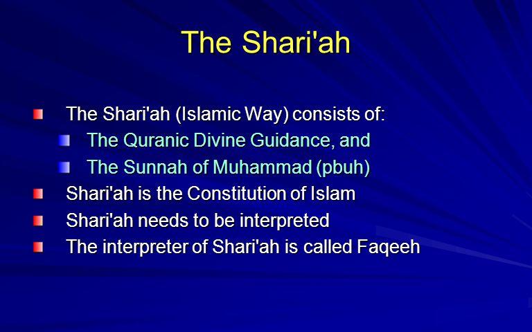 The Shari ah The Shari ah (Islamic Way) consists of: