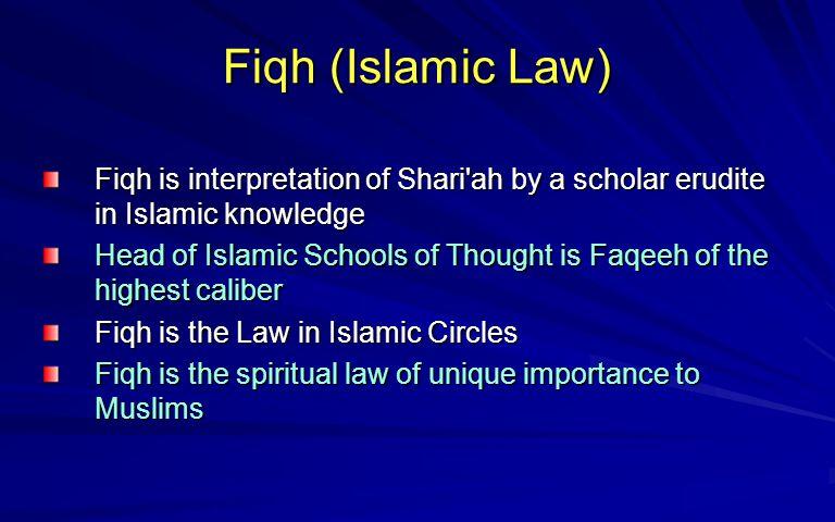 Zainul Abideen Fiqh (Islamic Law) Fiqh is interpretation of Shari ah by a scholar erudite in Islamic knowledge.