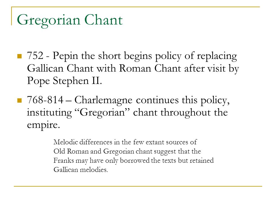 Gregorian Chant 752 - Pepin the short begins policy of replacing Gallican Chant with Roman Chant after visit by Pope Stephen II.