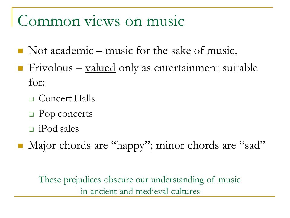 Common views on music Not academic – music for the sake of music.