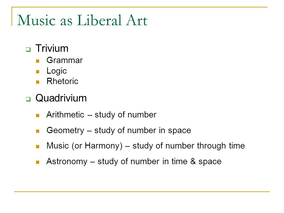 Music as Liberal Art Trivium Quadrivium Grammar Logic Rhetoric