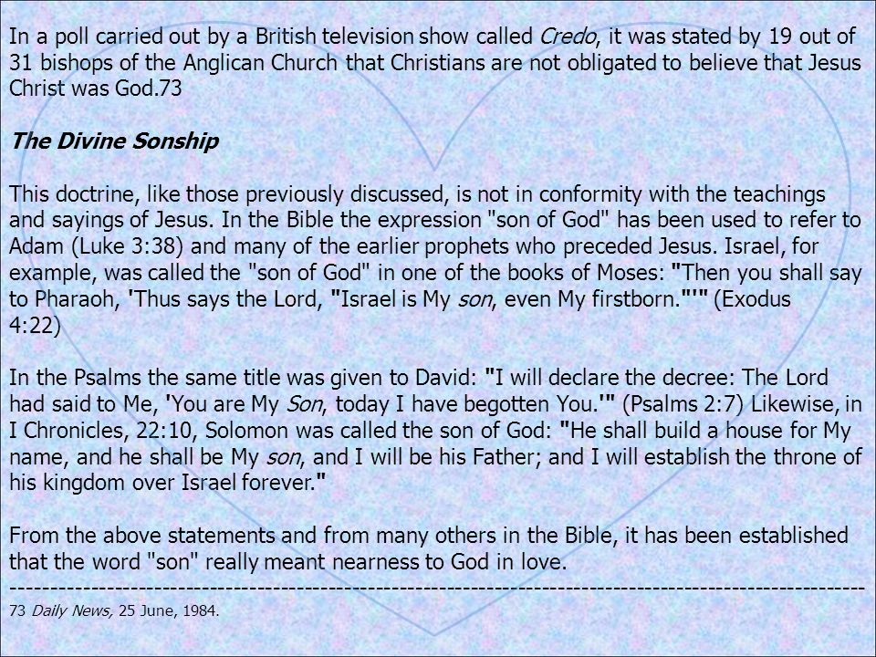 In a poll carried out by a British television show called Credo, it was stated by 19 out of 31 bishops of the Anglican Church that Christians are not obligated to believe that Jesus