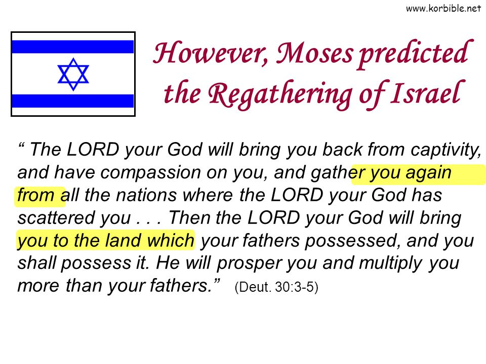 However, Moses predicted the Regathering of Israel