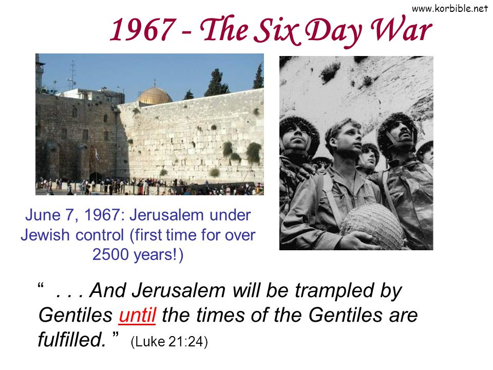 1967 - The Six Day War June 7, 1967: Jerusalem under Jewish control (first time for over 2500 years!)
