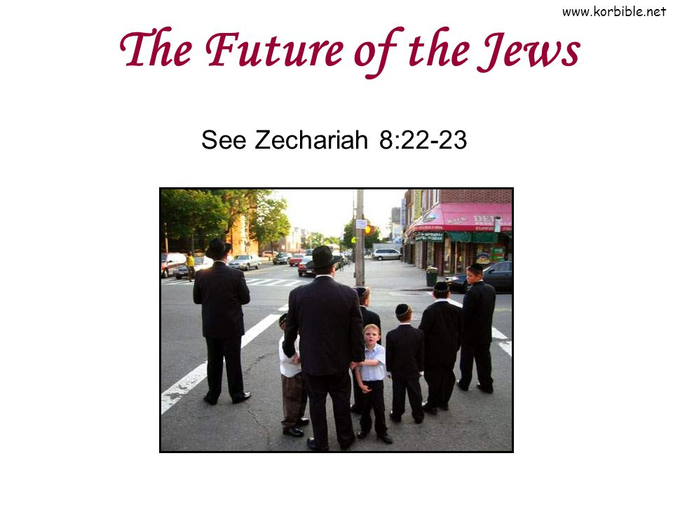 The Future of the Jews See Zechariah 8:22-23