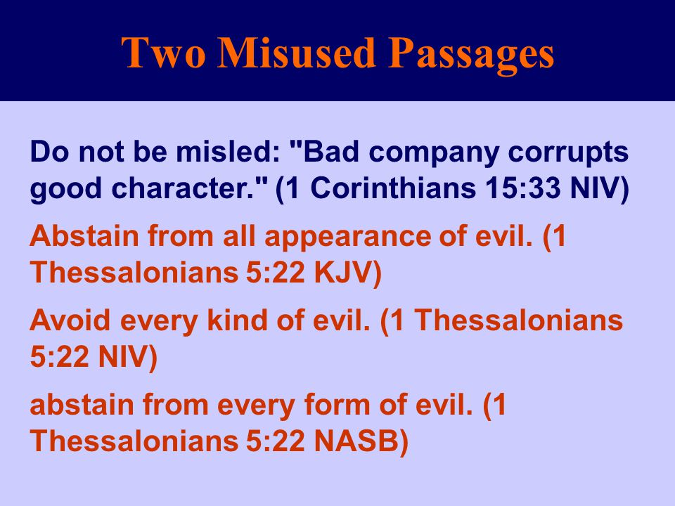 Two Misused Passages Do not be misled: Bad company corrupts good character. (1 Corinthians 15:33 NIV)