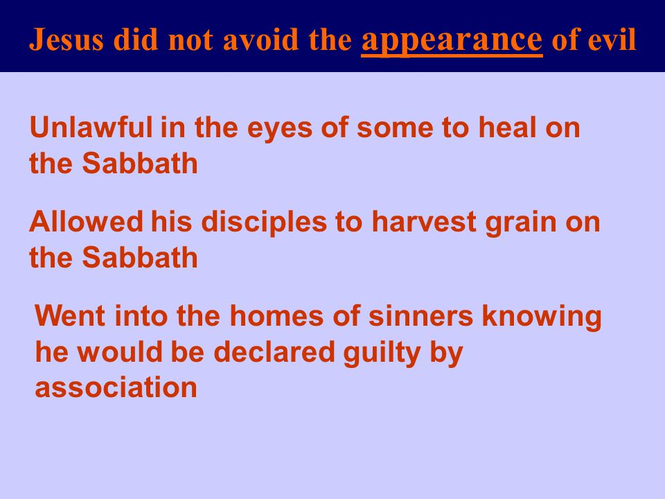 Jesus did not avoid the appearance of evil