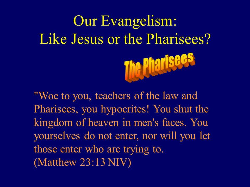 Our Evangelism: Like Jesus or the Pharisees