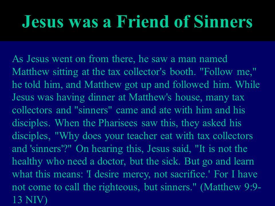 Jesus was a Friend of Sinners