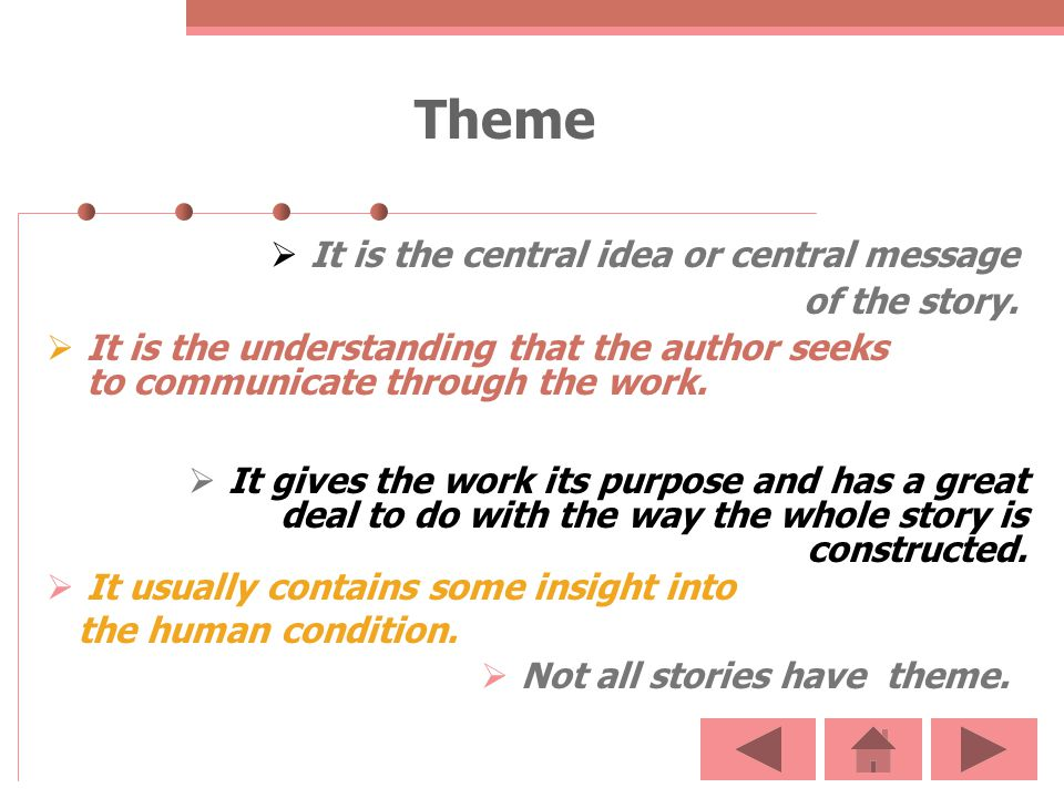 Theme It is the central idea or central message of the story.