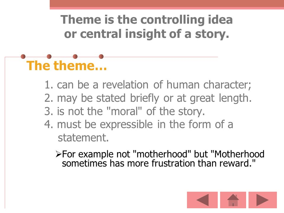 Theme is the controlling idea or central insight of a story.