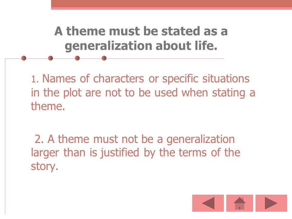 A theme must be stated as a generalization about life.
